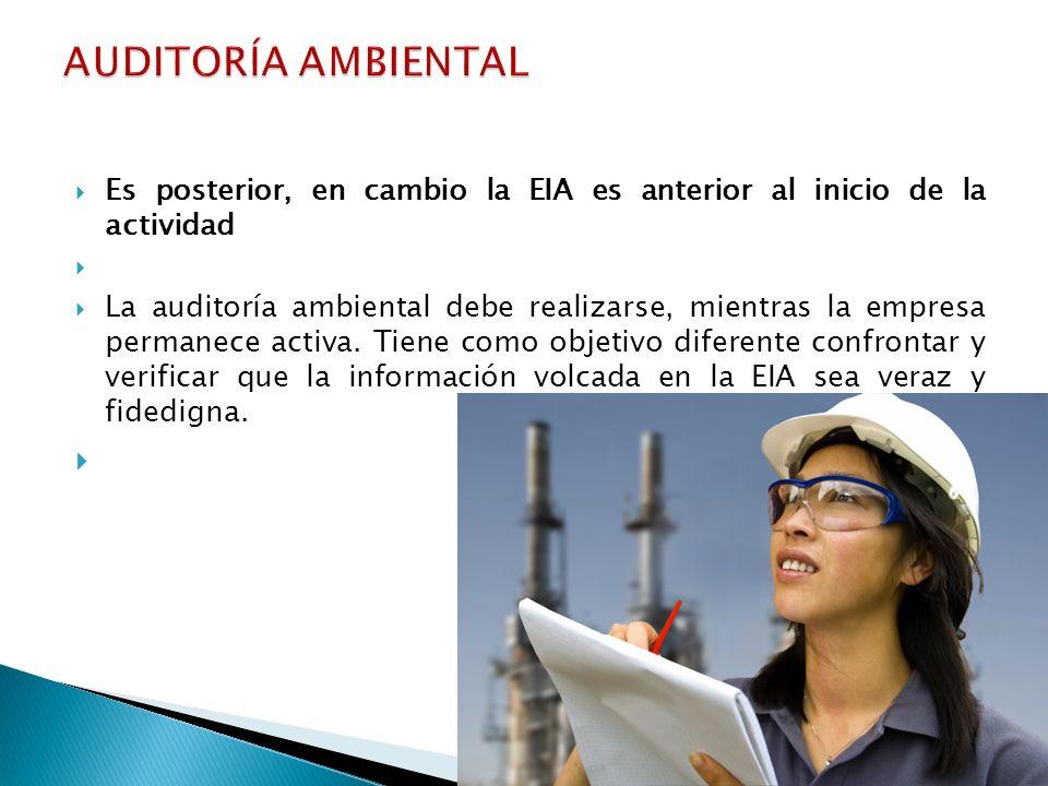 AUDITORÍA AMBIENTAL Es posterior, en cambio la EIA es anterior al inicio de la actividad.
