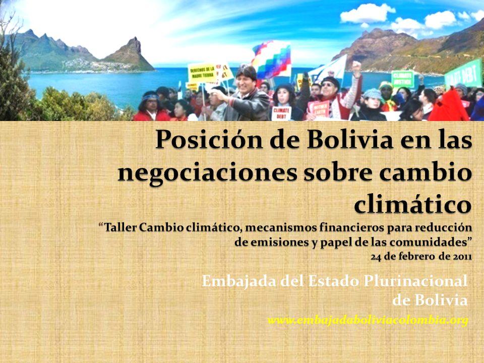 Posición de Bolivia en las negociaciones sobre cambio climático Taller Cambio climático, mecanismos financieros para reducción de emisiones y papel de las comunidades 24 de febrero de 2011