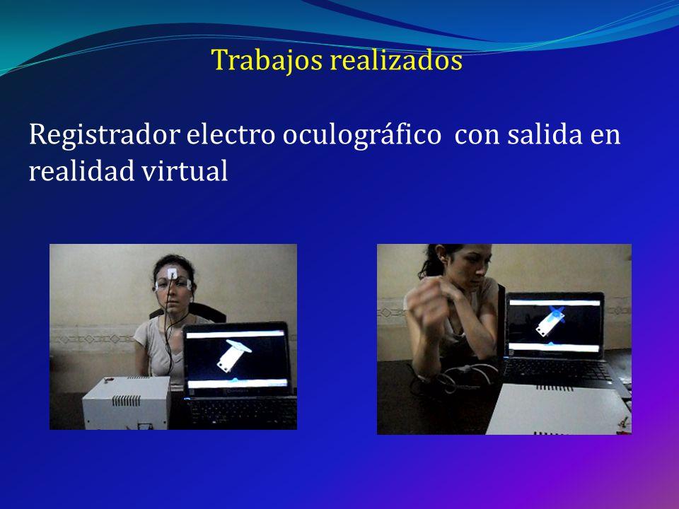 Trabajos realizados Registrador electro oculográfico con salida en realidad virtual