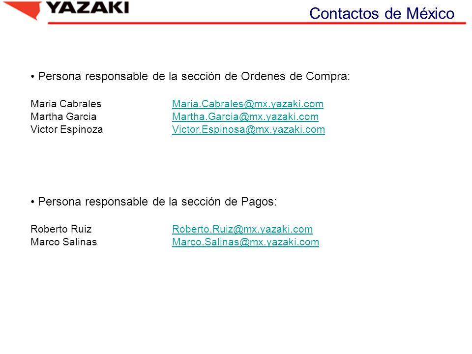 Contactos de México Persona responsable de la sección de Ordenes de Compra: Maria Cabrales Maria.Cabrales@mx.yazaki.com.