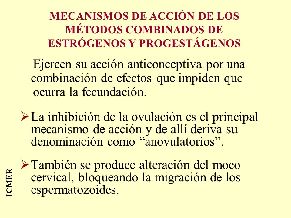MECANISMOS DE ACCIÓN DE LOS MÉTODOS COMBINADOS DE ESTRÓGENOS Y PROGESTÁGENOS