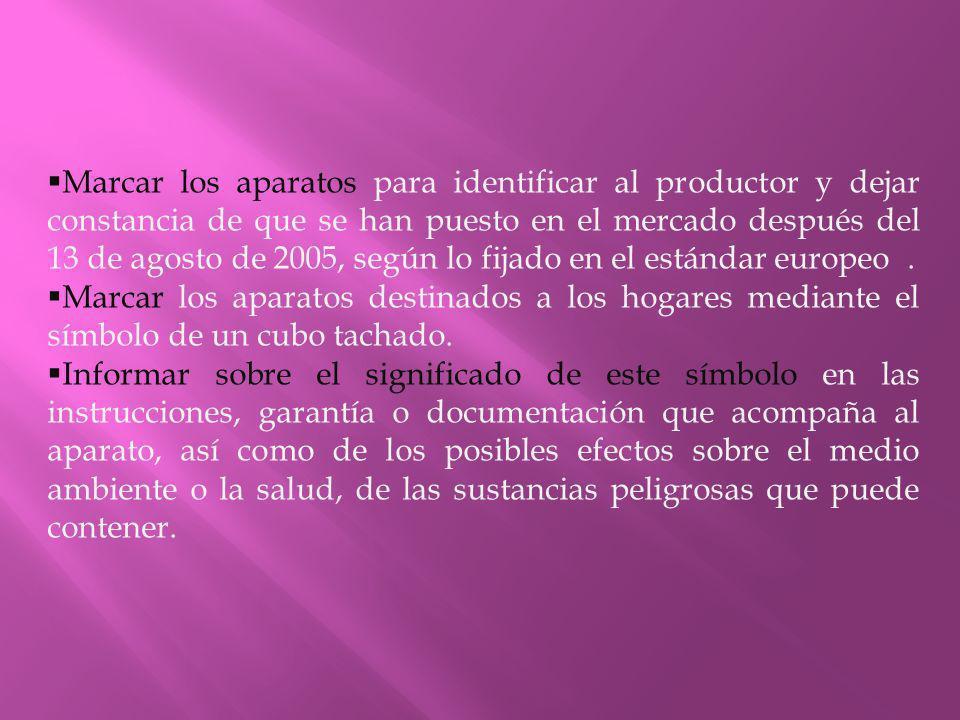 Marcar los aparatos para identificar al productor y dejar constancia de que se han puesto en el mercado después del 13 de agosto de 2005, según lo fijado en el estándar europeo .
