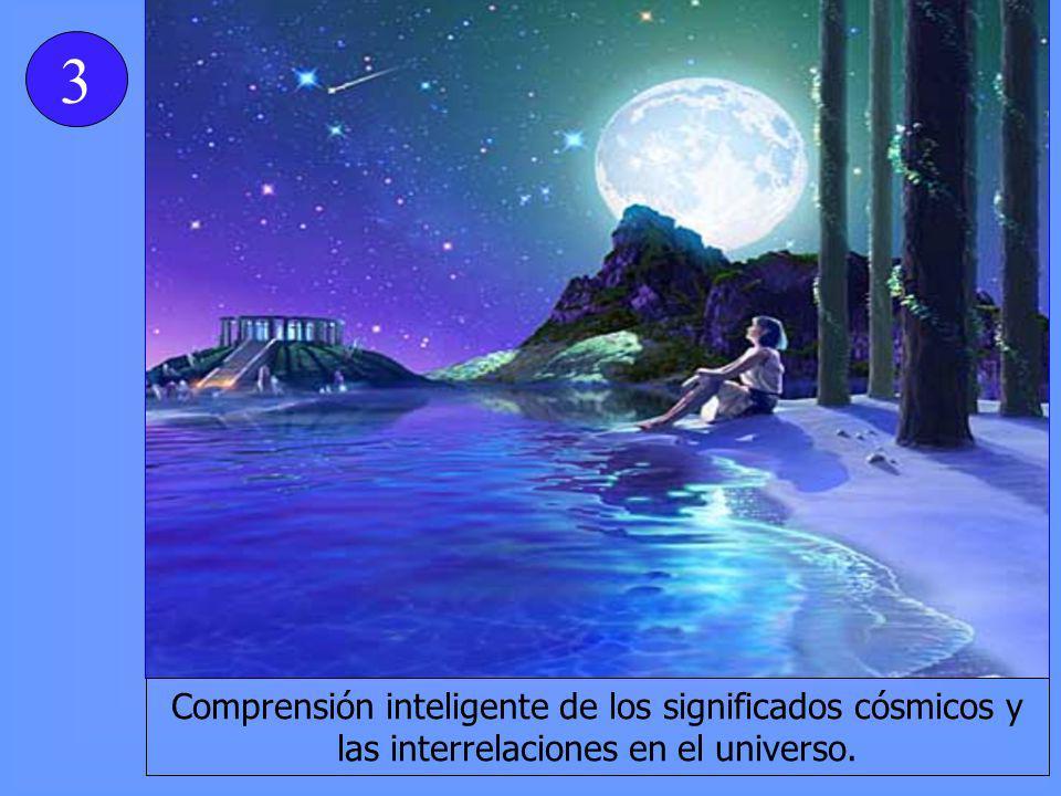 3 Comprensión inteligente de los significados cósmicos y las interrelaciones en el universo.