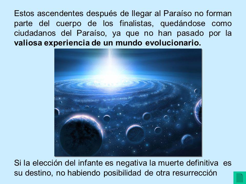 Estos ascendentes después de llegar al Paraíso no forman parte del cuerpo de los finalistas, quedándose como ciudadanos del Paraíso, ya que no han pasado por la valiosa experiencia de un mundo evolucionario.