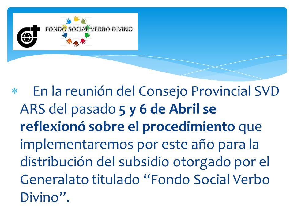 En la reunión del Consejo Provincial SVD ARS del pasado 5 y 6 de Abril se reflexionó sobre el procedimiento que implementaremos por este año para la distribución del subsidio otorgado por el Generalato titulado Fondo Social Verbo Divino .