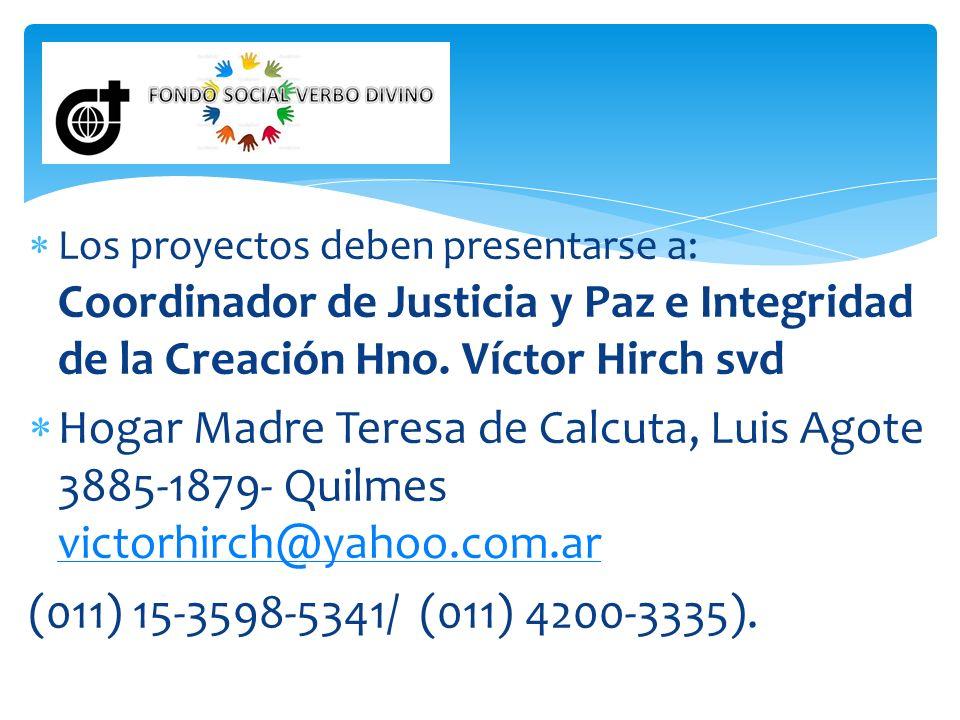 Los proyectos deben presentarse a: Coordinador de Justicia y Paz e Integridad de la Creación Hno. Víctor Hirch svd