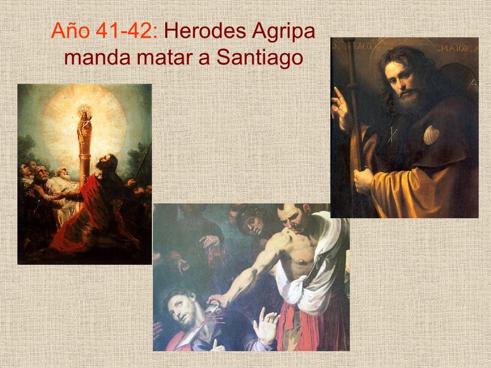 Año 41-42: Herodes Agripa manda matar a Santiago
