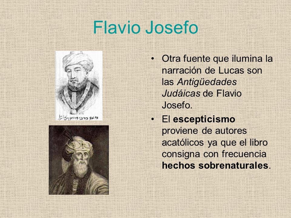 Flavio Josefo Otra fuente que ilumina la narración de Lucas son las Antigüedades Judáicas de Flavio Josefo.