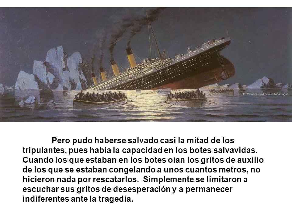 Pero pudo haberse salvado casi la mitad de los tripulantes, pues había la capacidad en los botes salvavidas.