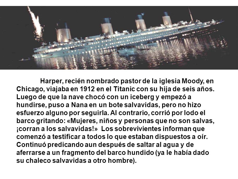 Harper, recién nombrado pastor de la iglesia Moody, en Chicago, viajaba en 1912 en el Titanic con su hija de seis años.