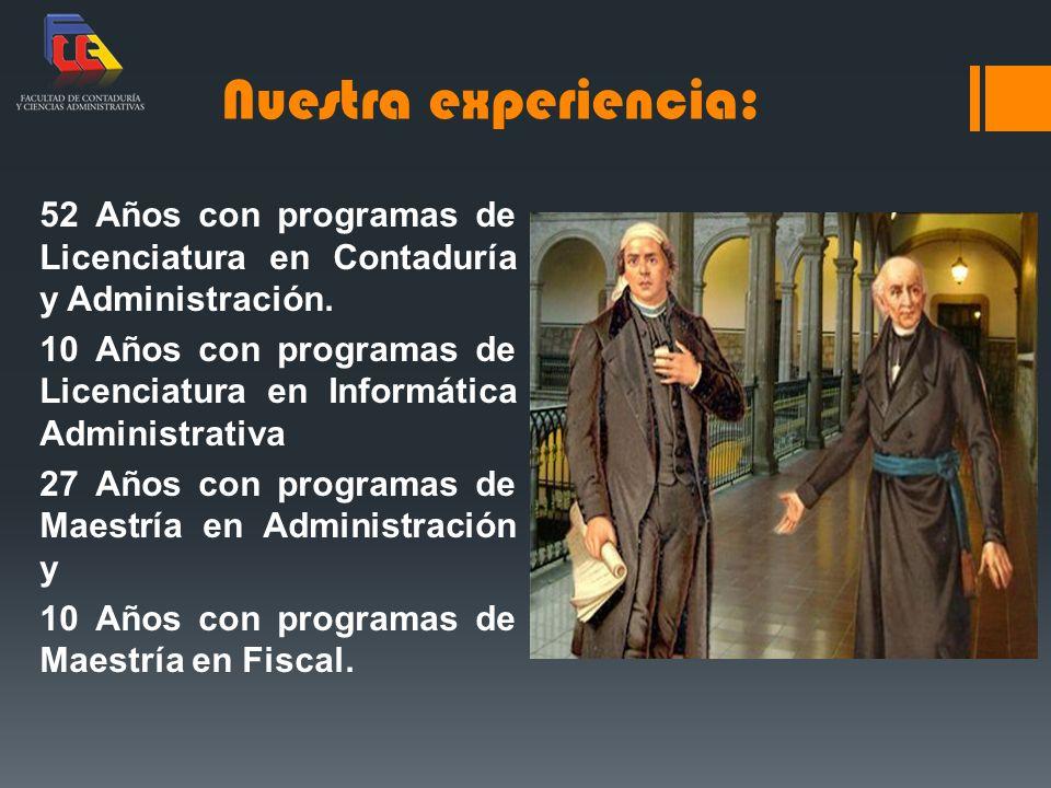 Nuestra experiencia: 52 Años con programas de Licenciatura en Contaduría y Administración.