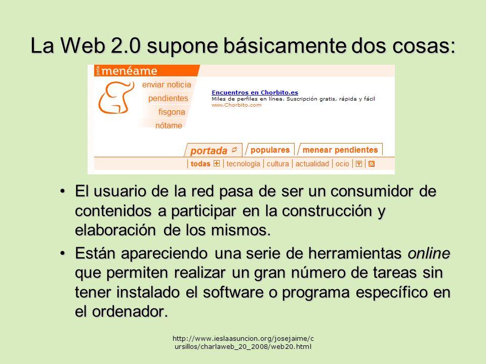 La Web 2.0 supone básicamente dos cosas: