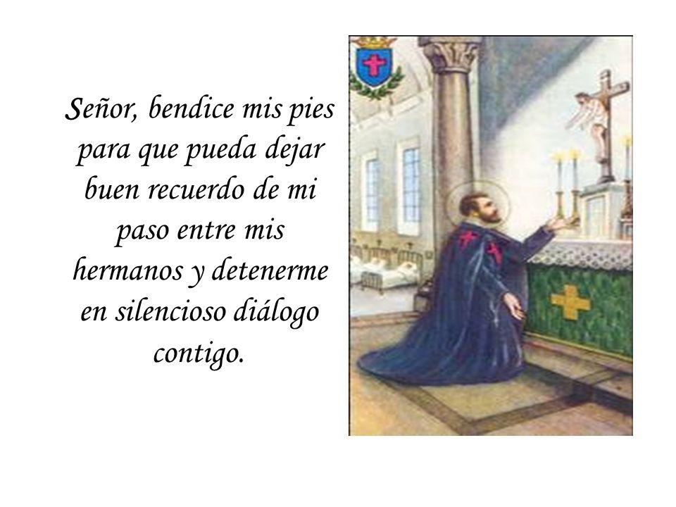Señor, bendice mis pies para que pueda dejar buen recuerdo de mi paso entre mis hermanos y detenerme en silencioso diálogo contigo.