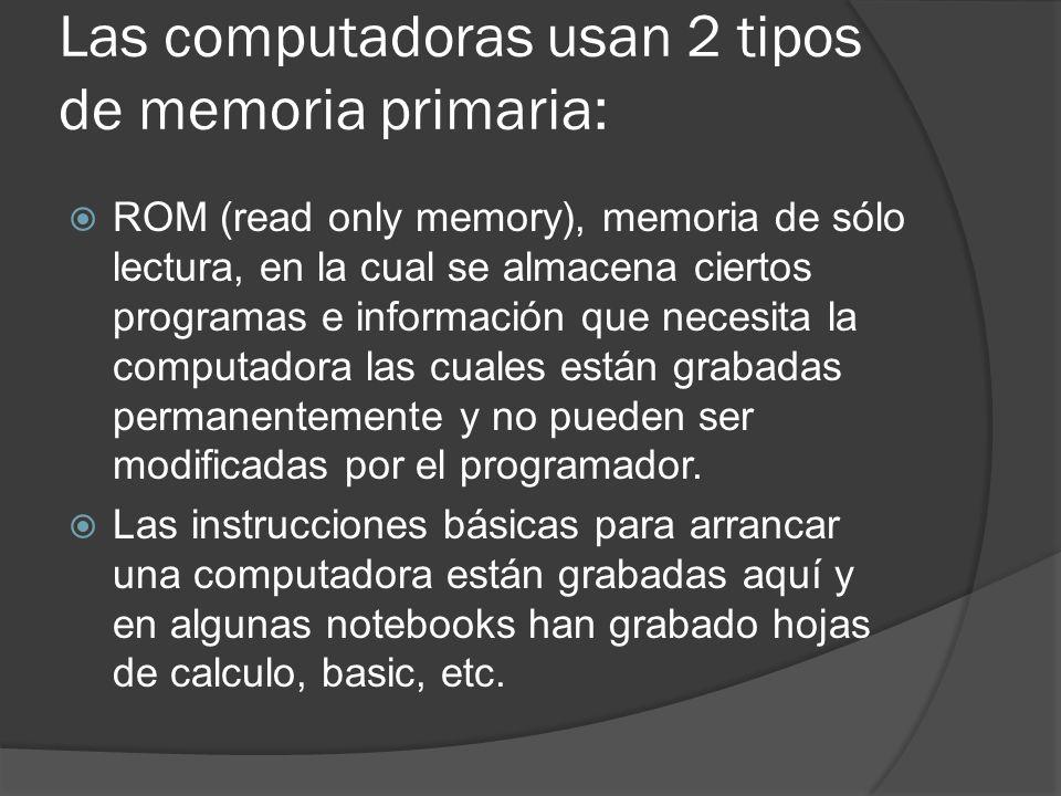 Las computadoras usan 2 tipos de memoria primaria: