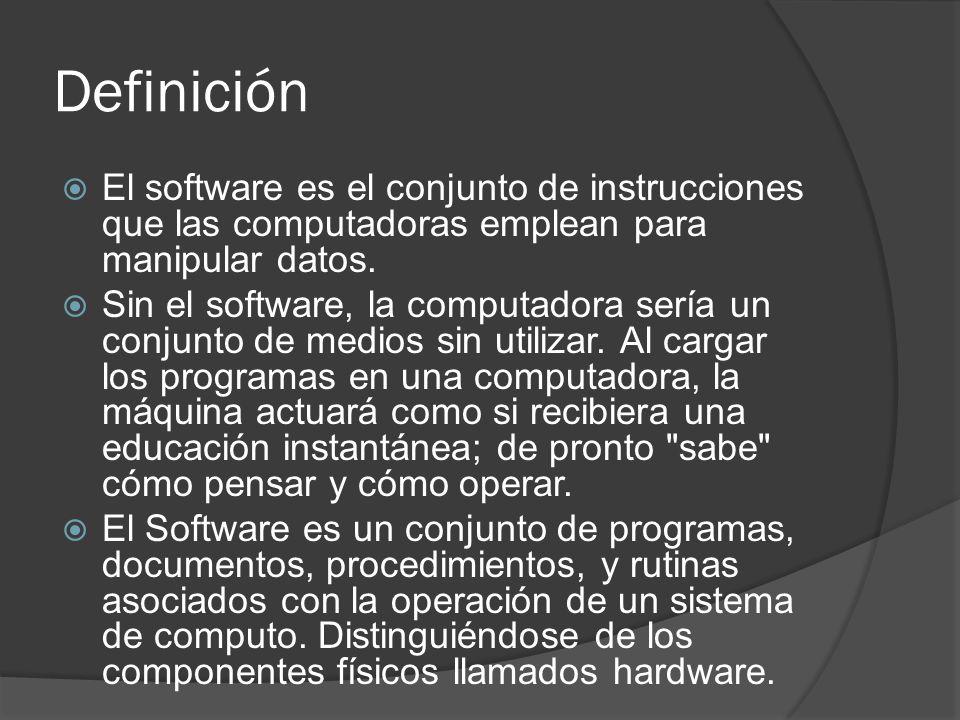 Definición El software es el conjunto de instrucciones que las computadoras emplean para manipular datos.