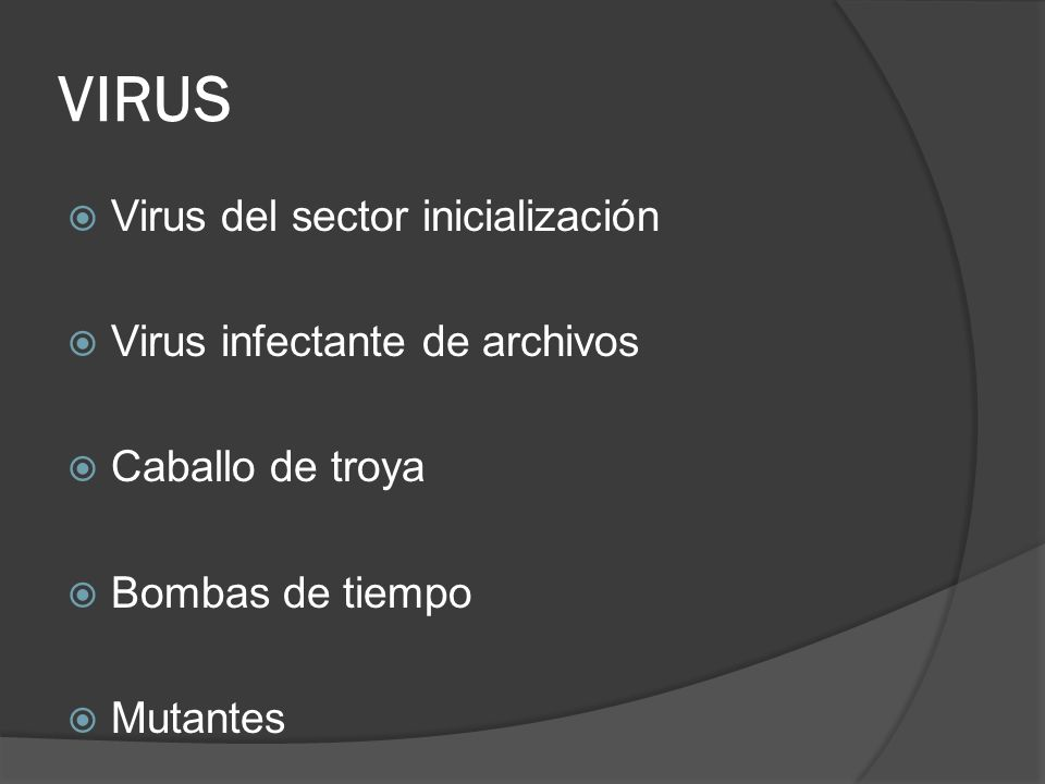 VIRUS Virus del sector inicialización Virus infectante de archivos