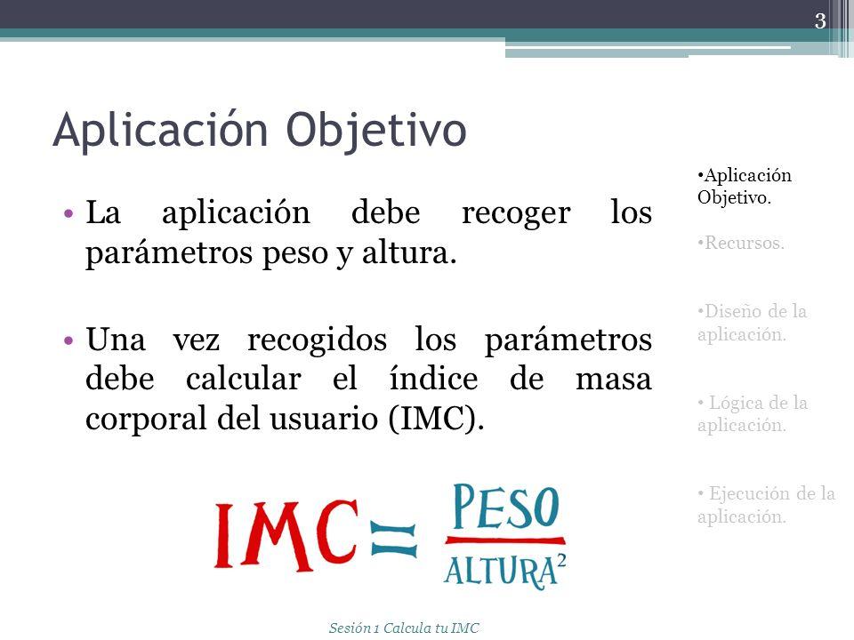 Aplicación Objetivo Aplicación Objetivo. Recursos. Diseño de la aplicación. Lógica de la aplicación.