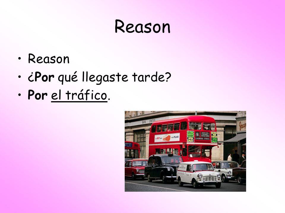 Reason Reason ¿Por qué llegaste tarde Por el tráfico.