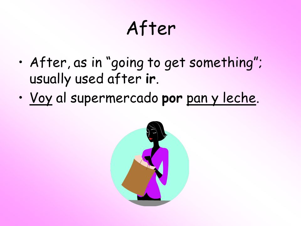 After After, as in going to get something ; usually used after ir.