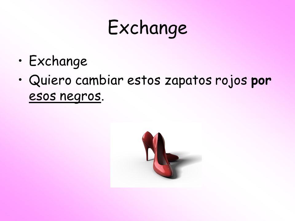 Exchange Exchange Quiero cambiar estos zapatos rojos por esos negros.