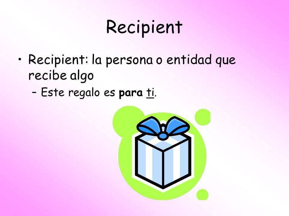 Recipient Recipient: la persona o entidad que recibe algo
