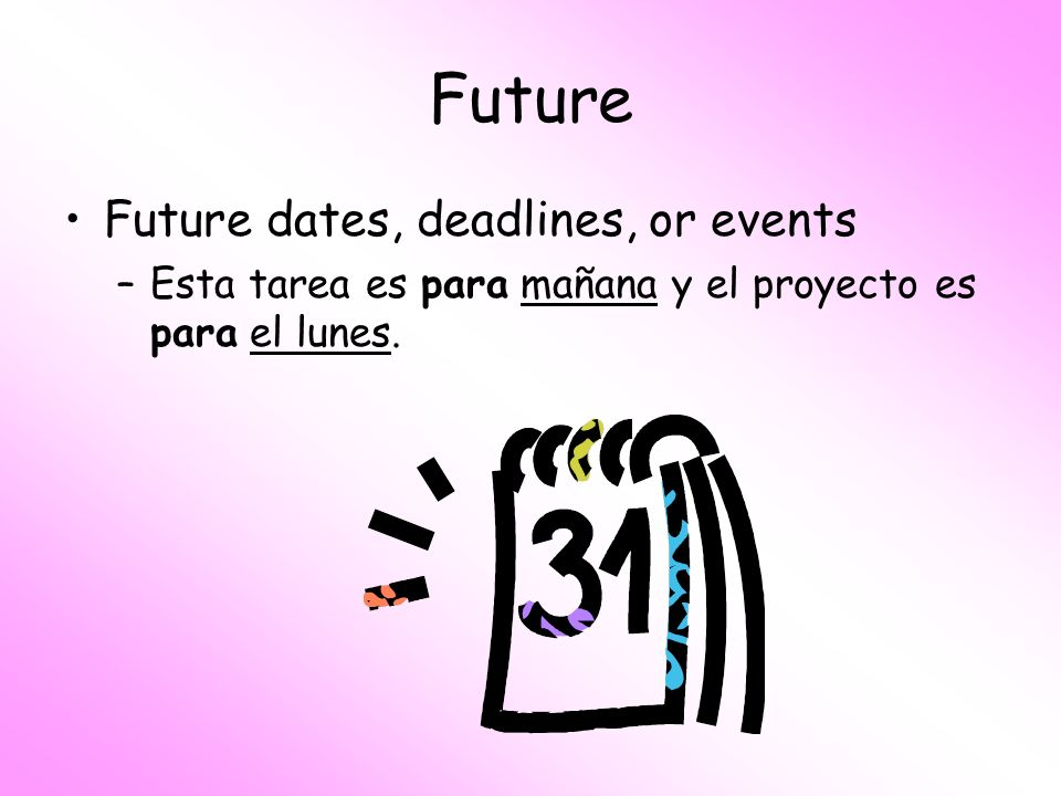 Future Future dates, deadlines, or events