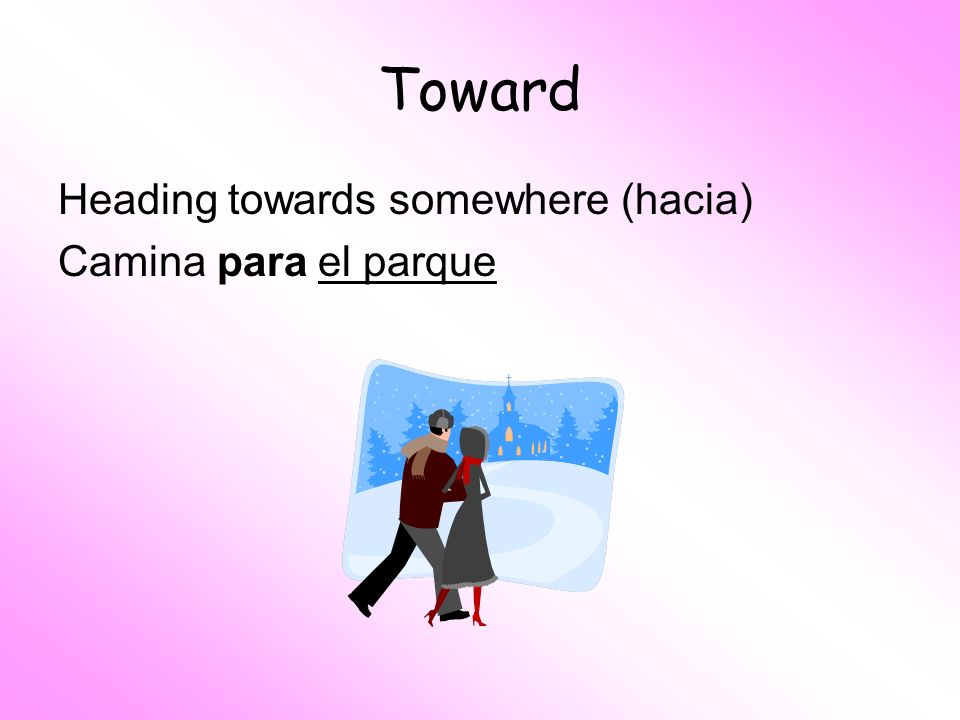 Toward Heading towards somewhere (hacia) Camina para el parque