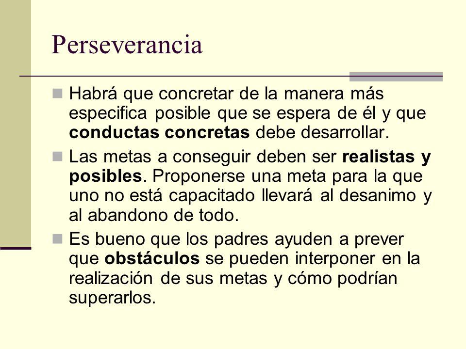 Perseverancia Habrá que concretar de la manera más especifica posible que se espera de él y que conductas concretas debe desarrollar.