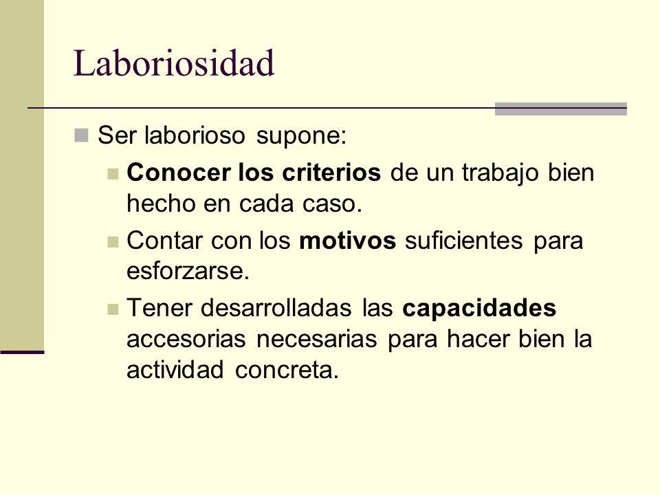 Laboriosidad Ser laborioso supone: