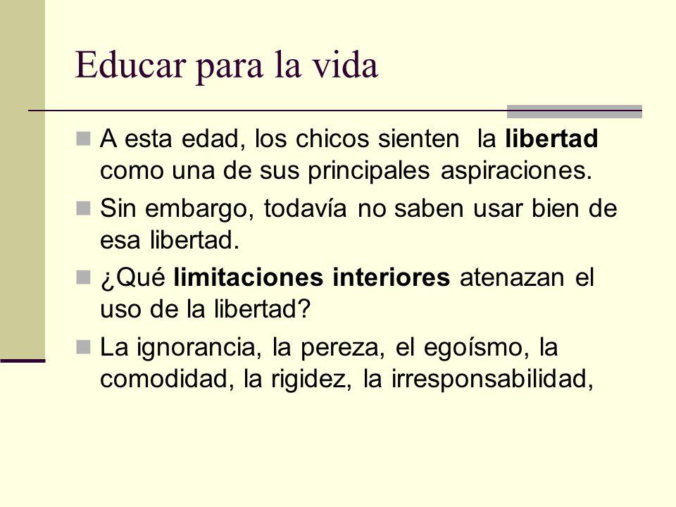 Educar para la vida A esta edad, los chicos sienten la libertad como una de sus principales aspiraciones.