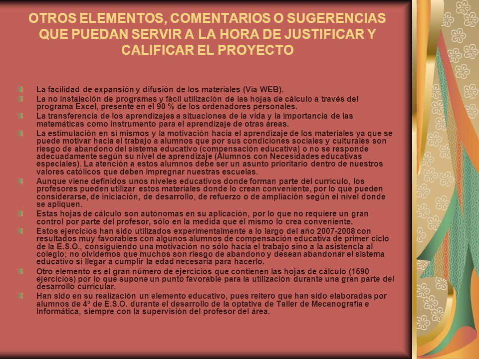 OTROS ELEMENTOS, COMENTARIOS O SUGERENCIAS QUE PUEDAN SERVIR A LA HORA DE JUSTIFICAR Y CALIFICAR EL PROYECTO