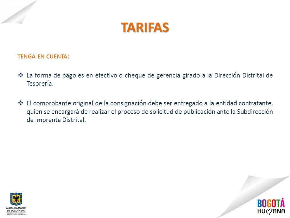 TARIFAS TENGA EN CUENTA: La forma de pago es en efectivo o cheque de gerencia girado a la Dirección Distrital de Tesorería.