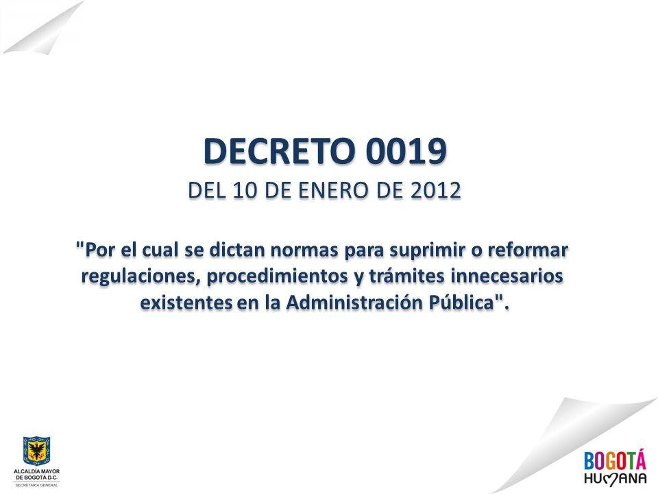 DECRETO 0019 DEL 10 DE ENERO DE 2012. Por el cual se dictan normas para suprimir o reformar. regulaciones, procedimientos y trámites innecesarios.