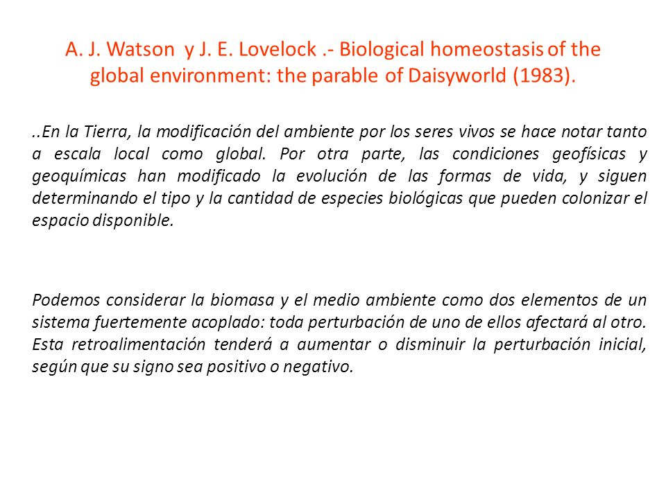 A. J. Watson y J. E. Lovelock .- Biological homeostasis of the global environment: the parable of Daisyworld (1983).