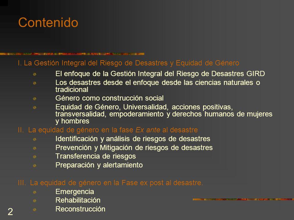 Contenido I. La Gestión Integral del Riesgo de Desastres y Equidad de Género. El enfoque de la Gestión Integral del Riesgo de Desastres GIRD.