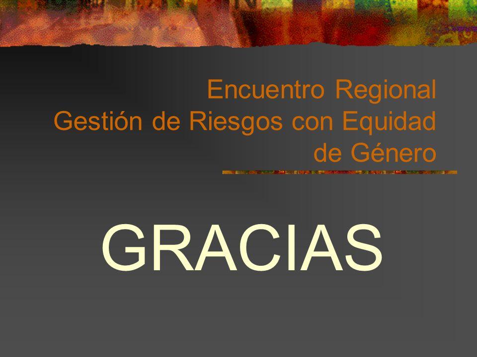 Encuentro Regional Gestión de Riesgos con Equidad de Género