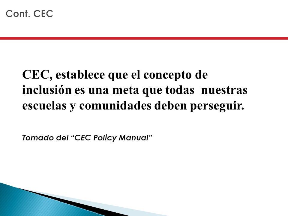Cont. CEC CEC, establece que el concepto de inclusión es una meta que todas nuestras escuelas y comunidades deben perseguir.