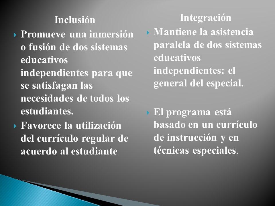 Integración Mantiene la asistencia paralela de dos sistemas educativos independientes: el general del especial.
