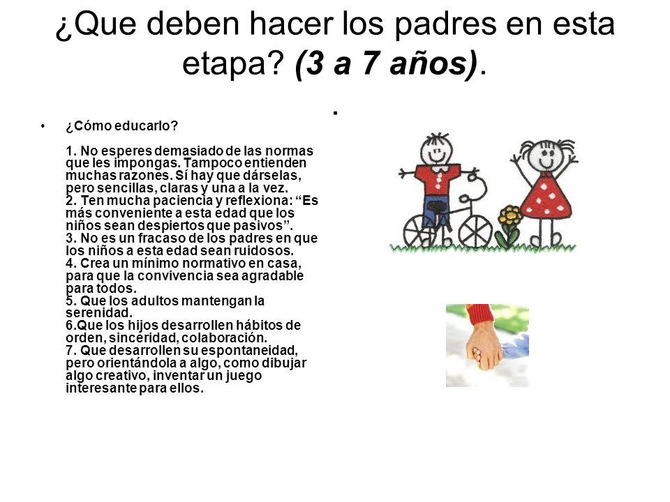 ¿Que deben hacer los padres en esta etapa (3 a 7 años). .