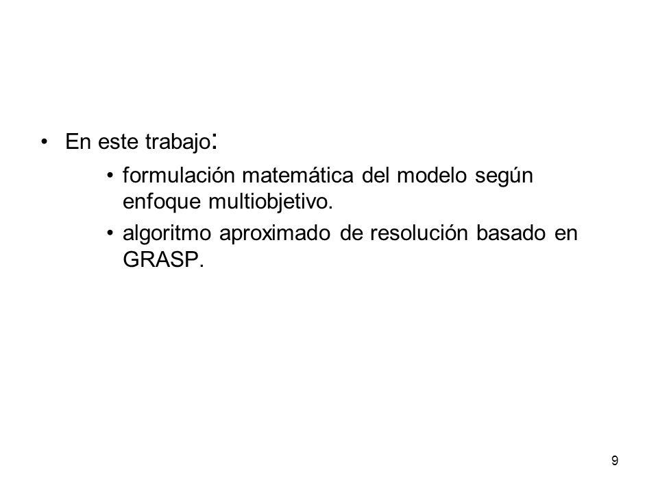 En este trabajo: formulación matemática del modelo según enfoque multiobjetivo.