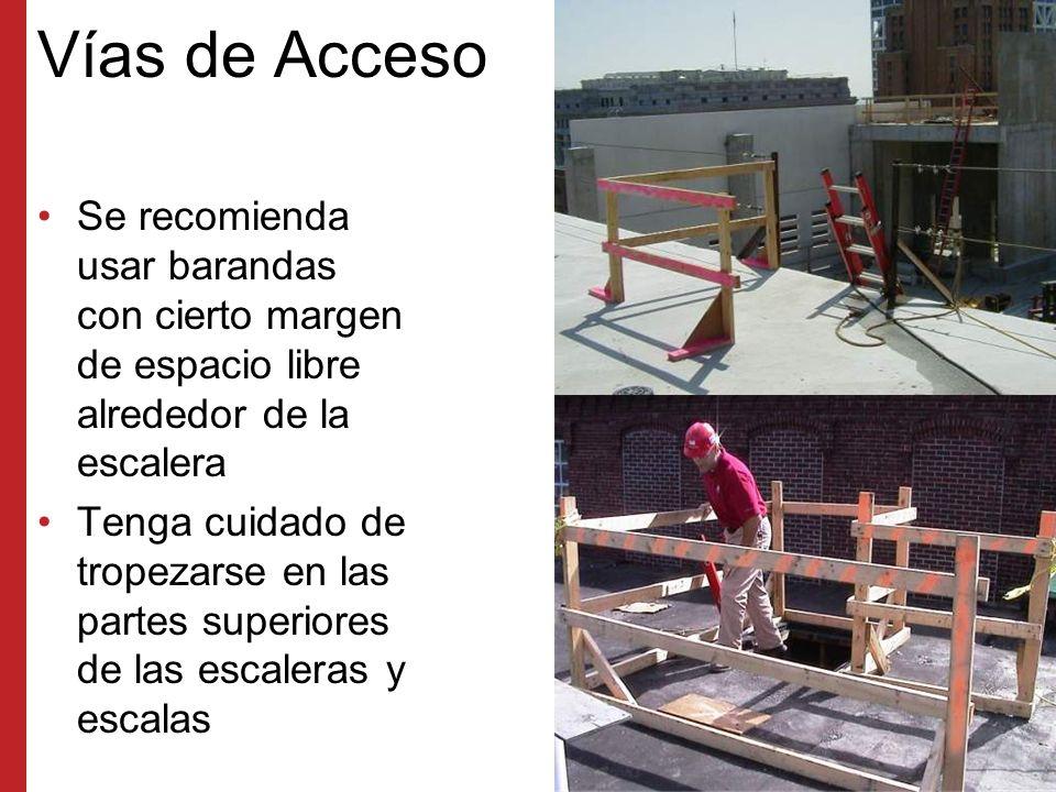 Vías de Acceso Se recomienda usar barandas con cierto margen de espacio libre alrededor de la escalera.