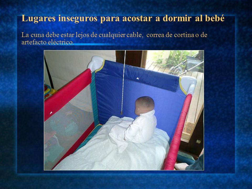 Lugares inseguros para acostar a dormir al bebé La cuna debe estar lejos de cualquier cable, correa de cortina o de artefacto eléctrico.