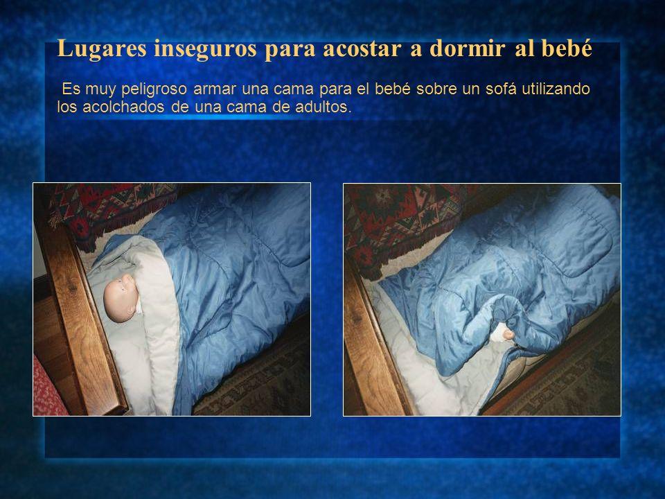 Lugares inseguros para acostar a dormir al bebé Es muy peligroso armar una cama para el bebé sobre un sofá utilizando los acolchados de una cama de adultos.