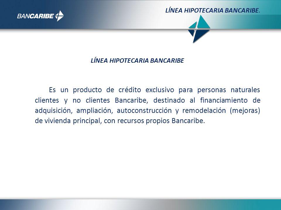 LÍNEA HIPOTECARIA BANCARIBE.