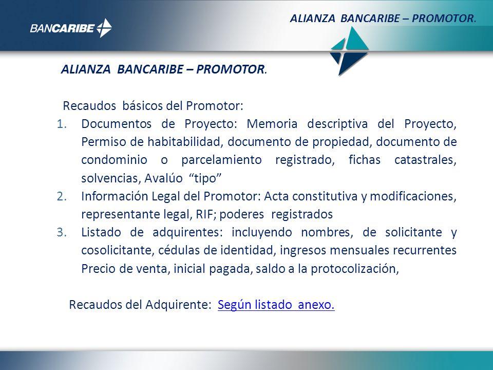 ALIANZA BANCARIBE – PROMOTOR. Recaudos básicos del Promotor: