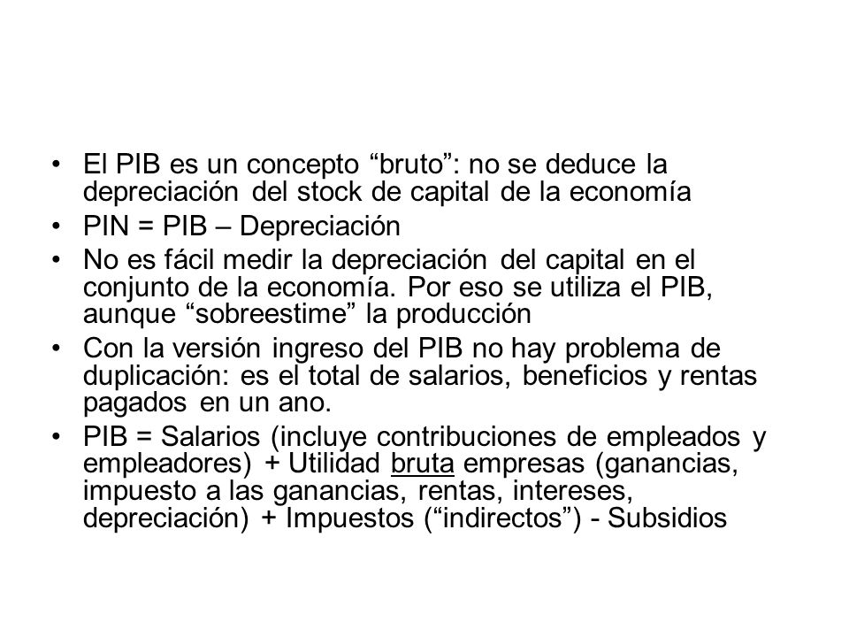 El PIB es un concepto bruto : no se deduce la depreciación del stock de capital de la economía