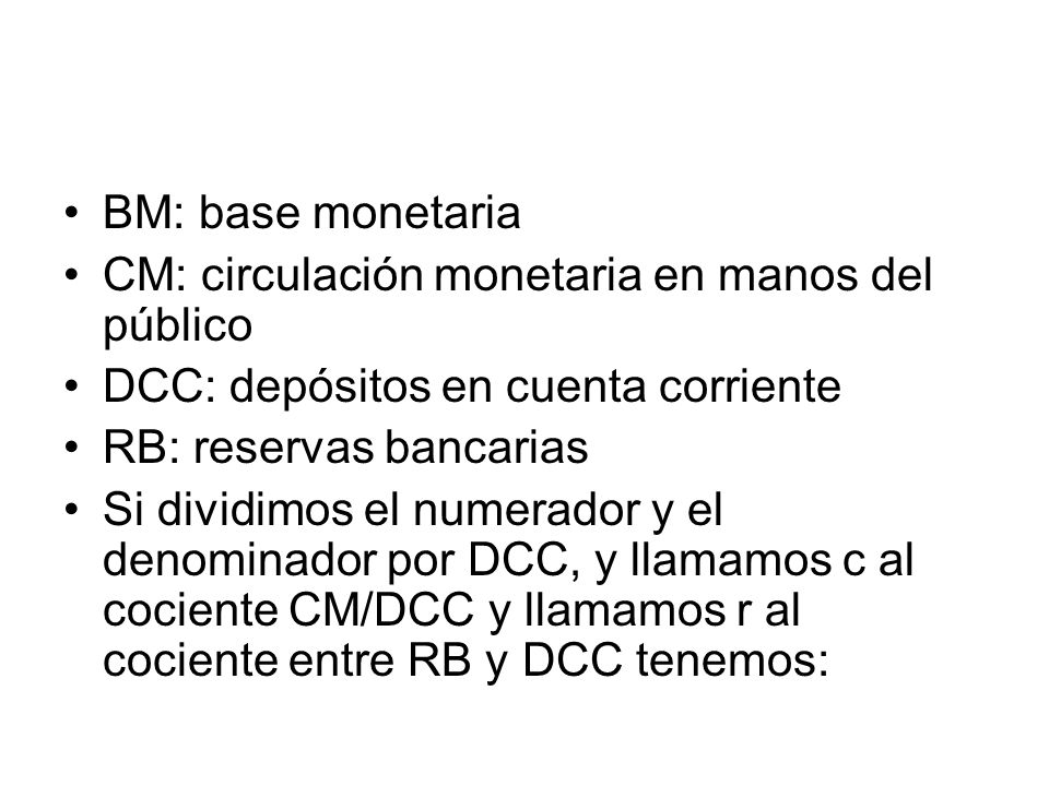 BM: base monetaria CM: circulación monetaria en manos del público. DCC: depósitos en cuenta corriente.