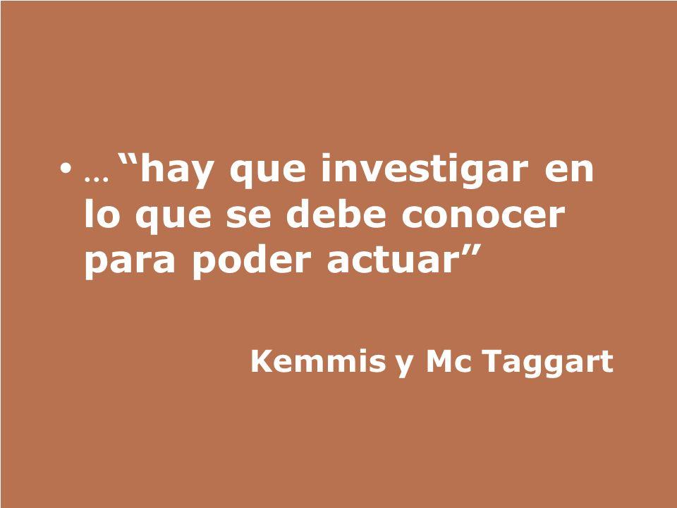 ... hay que investigar en lo que se debe conocer para poder actuar
