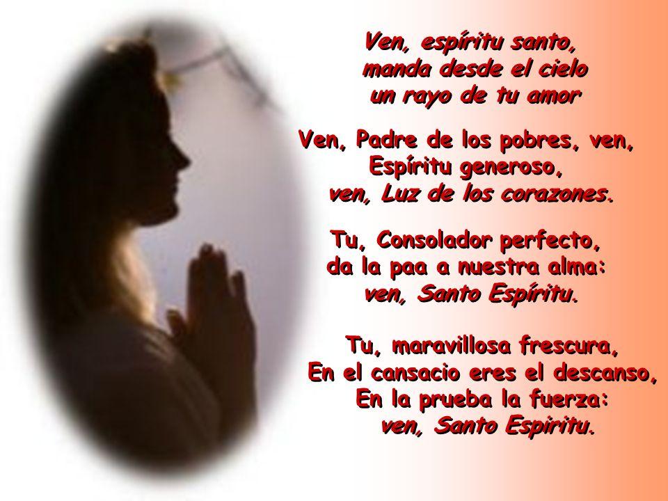 Ven, Padre de los pobres, ven, Espíritu generoso,
