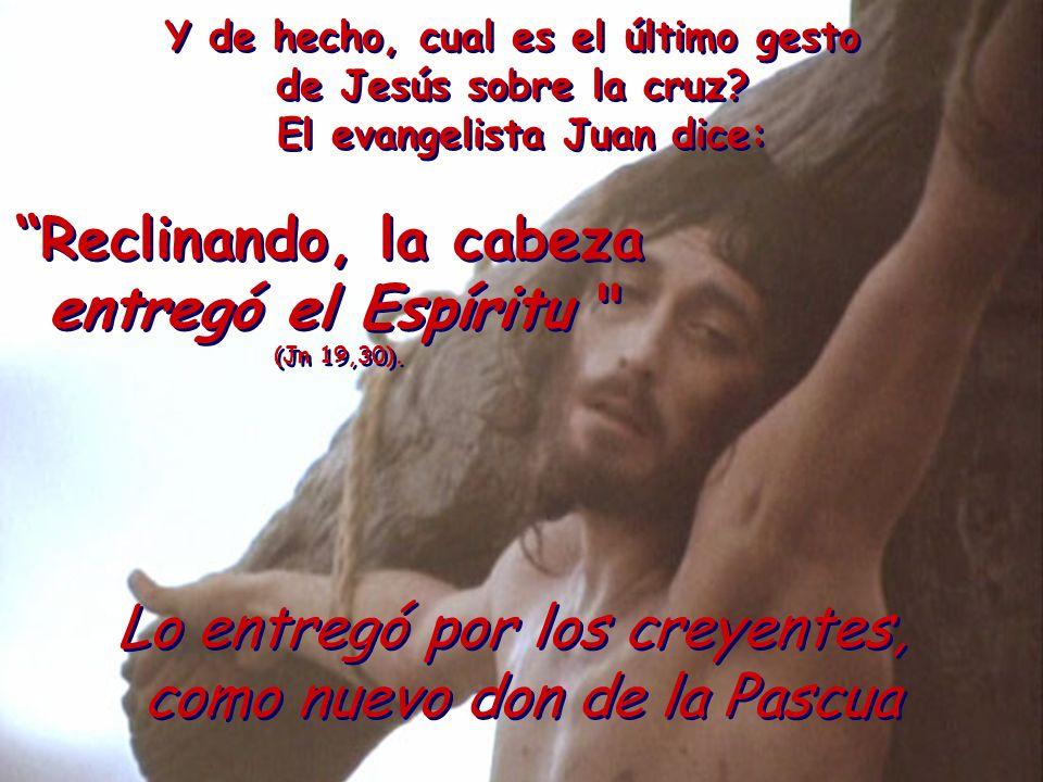 Y de hecho, cual es el último gesto El evangelista Juan dice: